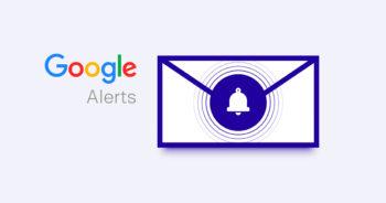 Google Alerts! เครื่องมือแจ้งเตือนข่าวสาร ช่วยสอดส่องทั้งแบรนด์ตัวเองและคู่แข่ง